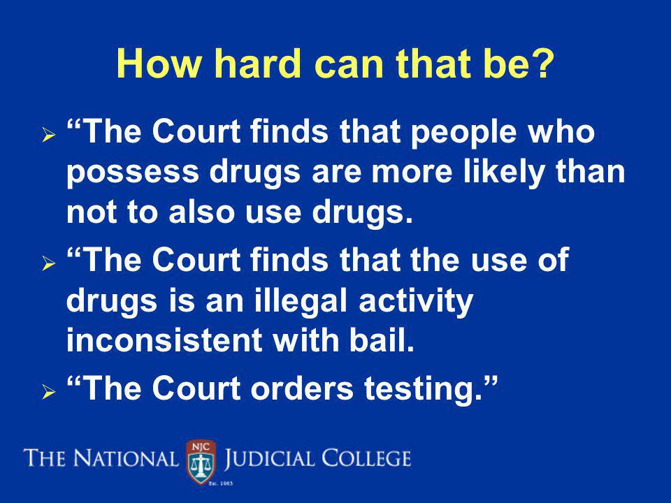 How hard can that be The Court finds that people who possess drugs are more likely than not to also use drugs.
