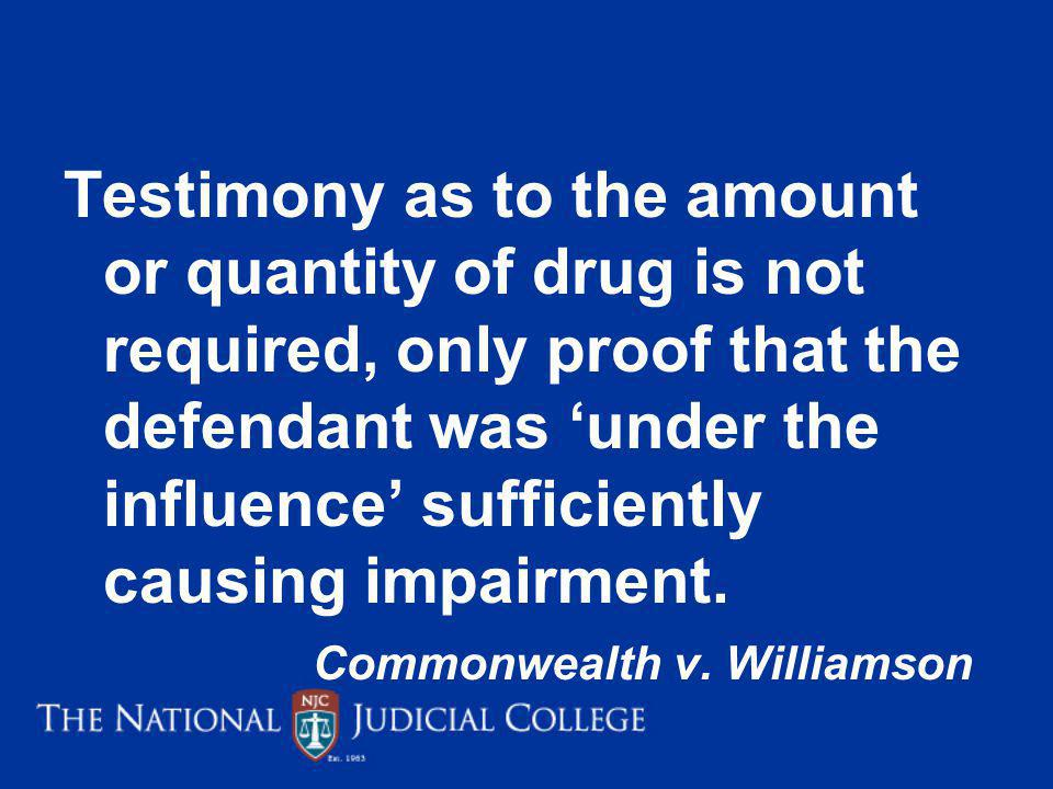 Testimony as to the amount or quantity of drug is not required, only proof that the defendant was 'under the influence' sufficiently causing impairment. Commonwealth v. Williamson
