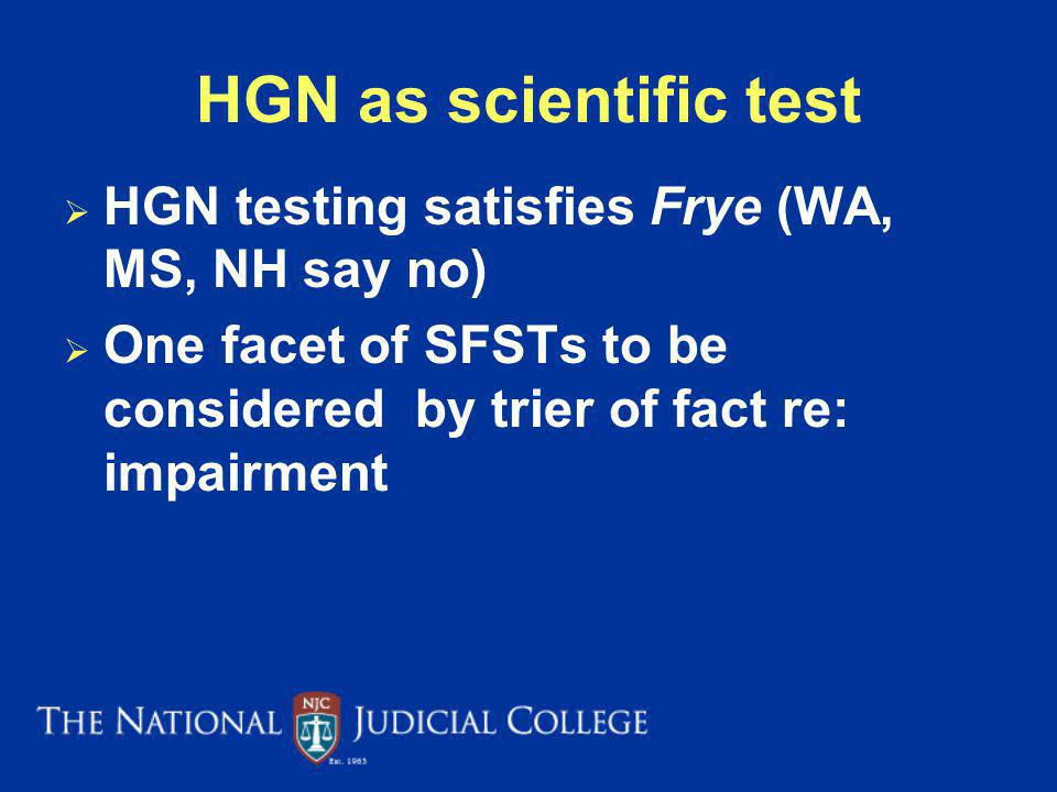 HGN as scientific test HGN testing satisfies Frye (WA, MS, NH say no)