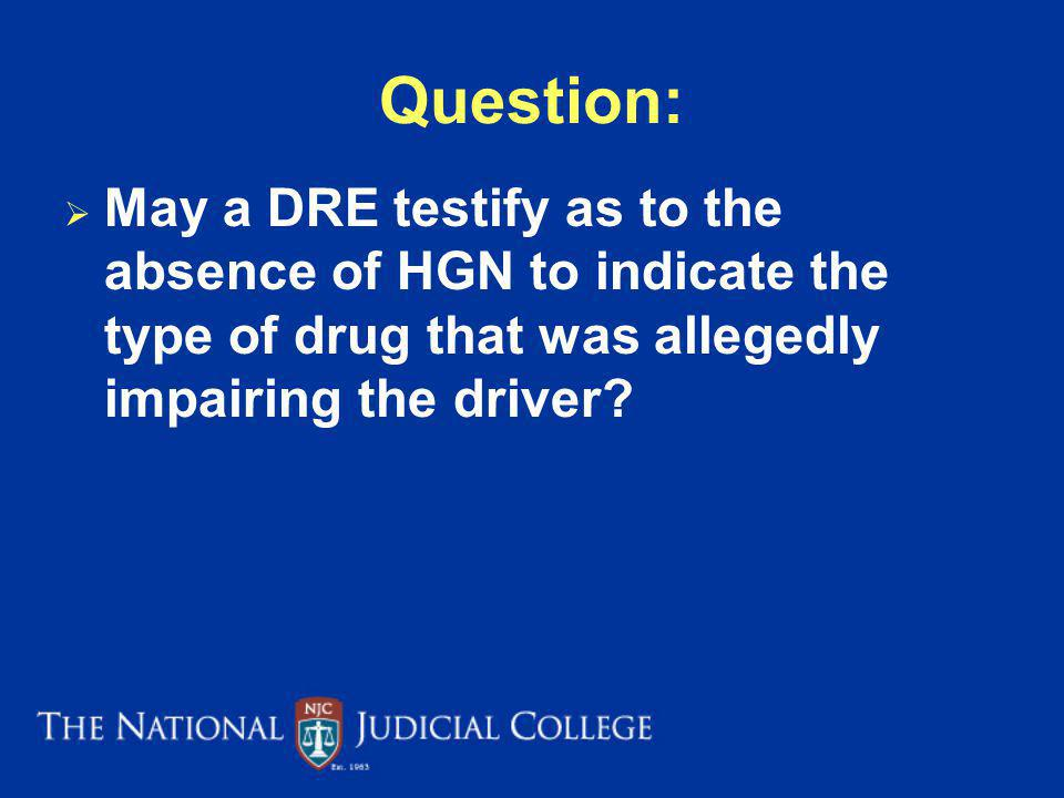 Question: May a DRE testify as to the absence of HGN to indicate the type of drug that was allegedly impairing the driver