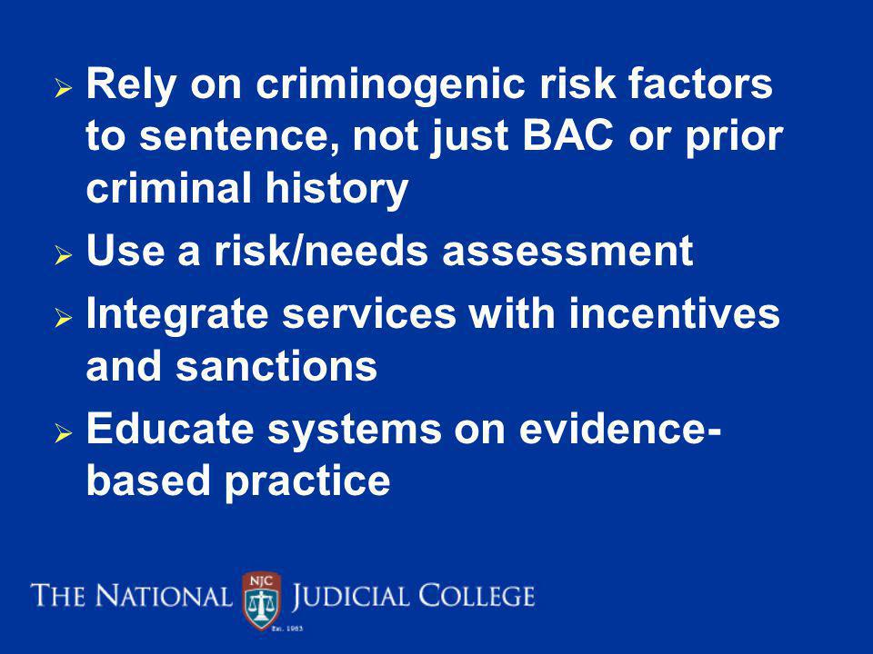 Rely on criminogenic risk factors to sentence, not just BAC or prior criminal history