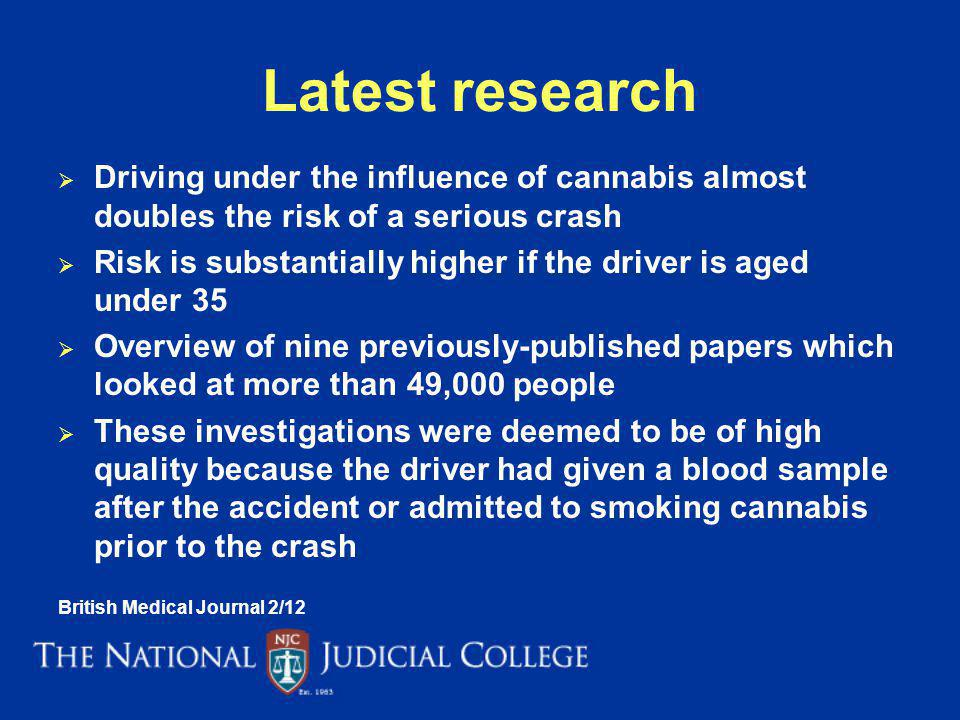 Latest research Driving under the influence of cannabis almost doubles the risk of a serious crash.