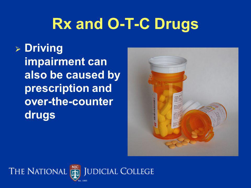 Rx and O-T-C Drugs Driving impairment can also be caused by prescription and over-the-counter drugs
