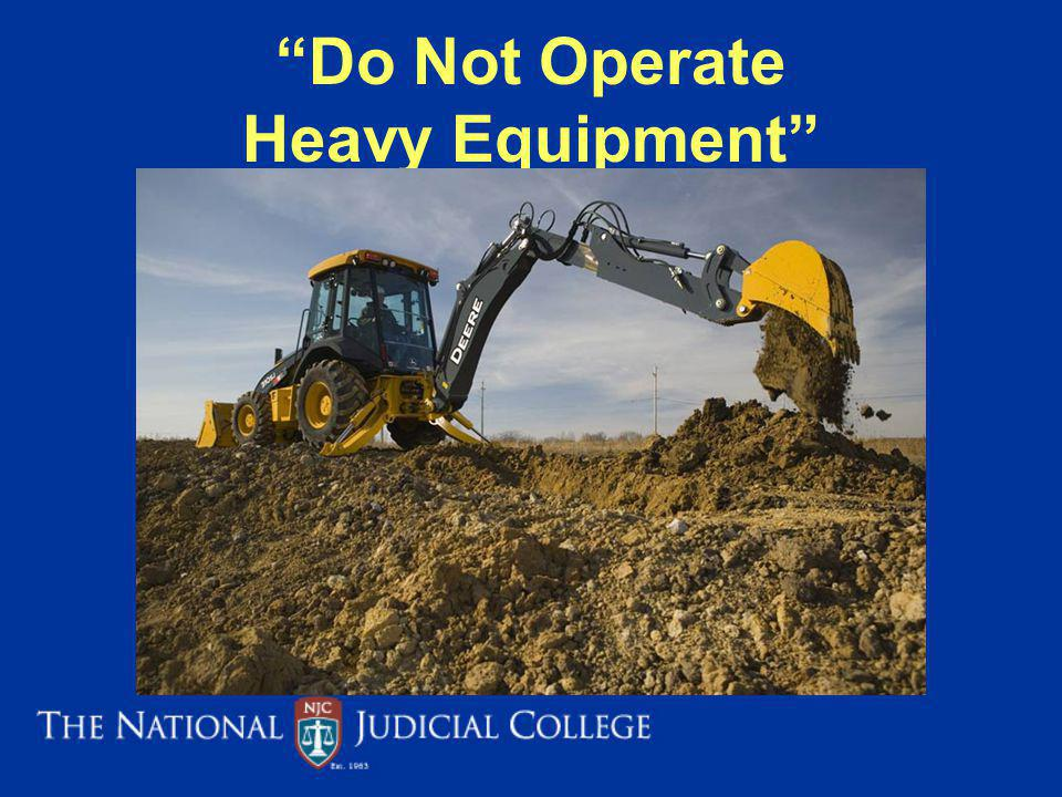 Do Not Operate Heavy Equipment