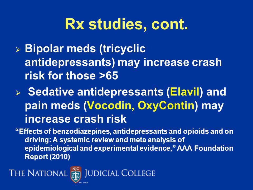 Rx studies, cont. Bipolar meds (tricyclic antidepressants) may increase crash risk for those >65.