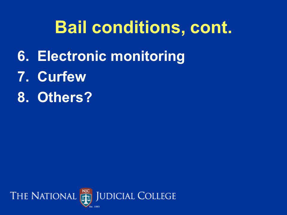 Bail conditions, cont. 6. Electronic monitoring 7. Curfew 8. Others
