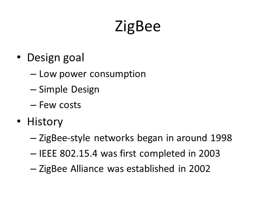 ZigBee Design goal History Low power consumption Simple Design