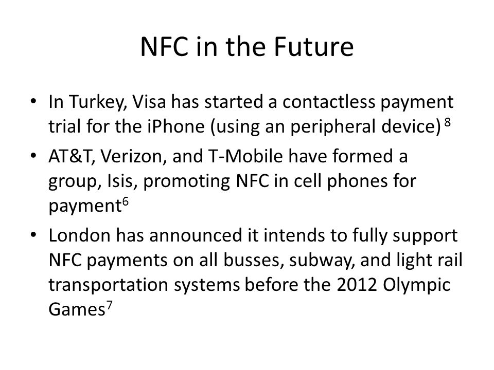 NFC in the Future In Turkey, Visa has started a contactless payment trial for the iPhone (using an peripheral device) 8.