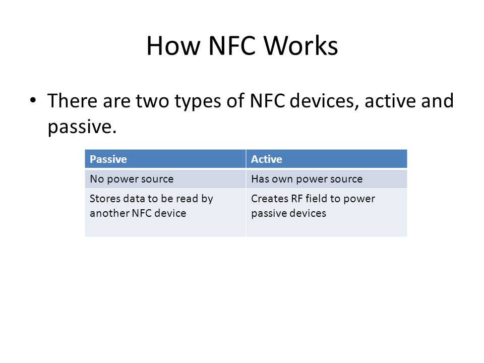 How NFC Works There are two types of NFC devices, active and passive.