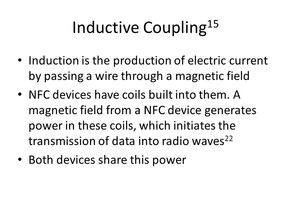 Inductive Coupling15 Induction is the production of electric current by passing a wire through a magnetic field.