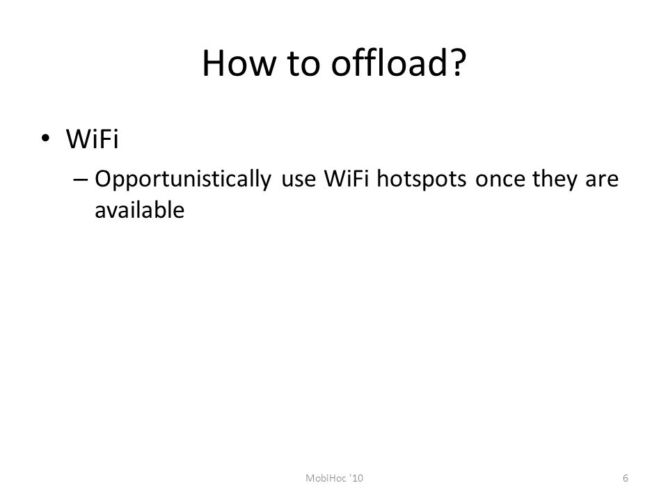How to offload WiFi Opportunistically use WiFi hotspots once they are available MobiHoc 10