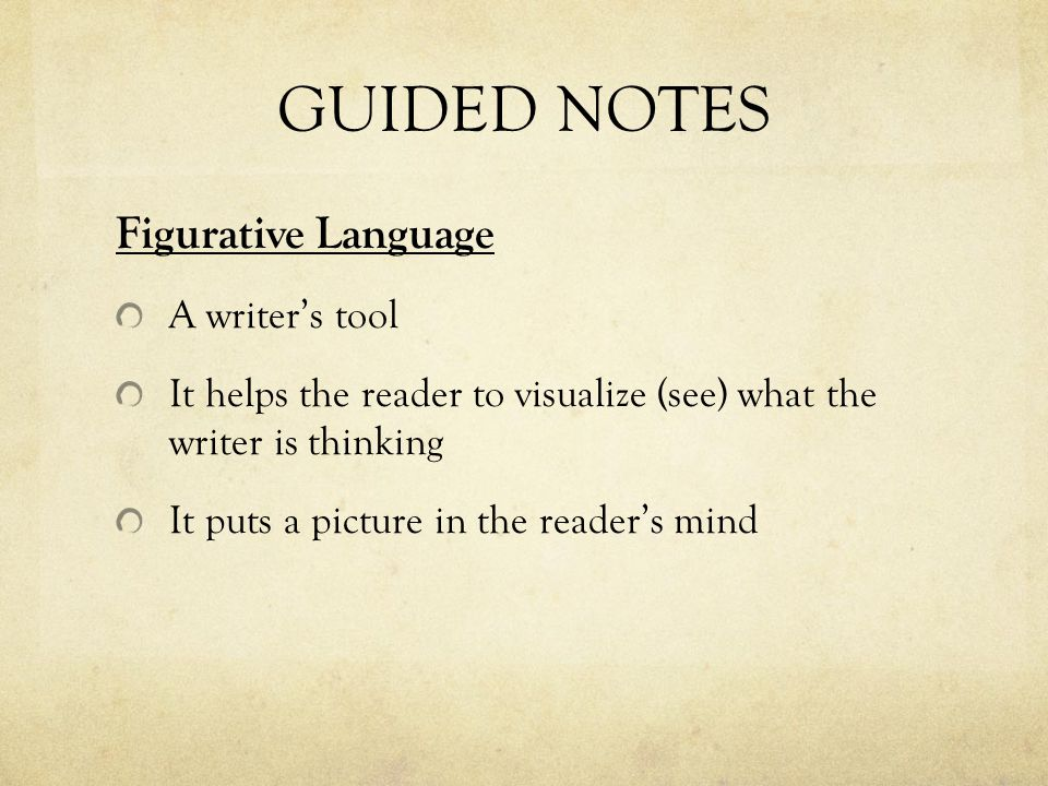 GUIDED NOTES Figurative Language A writer's tool
