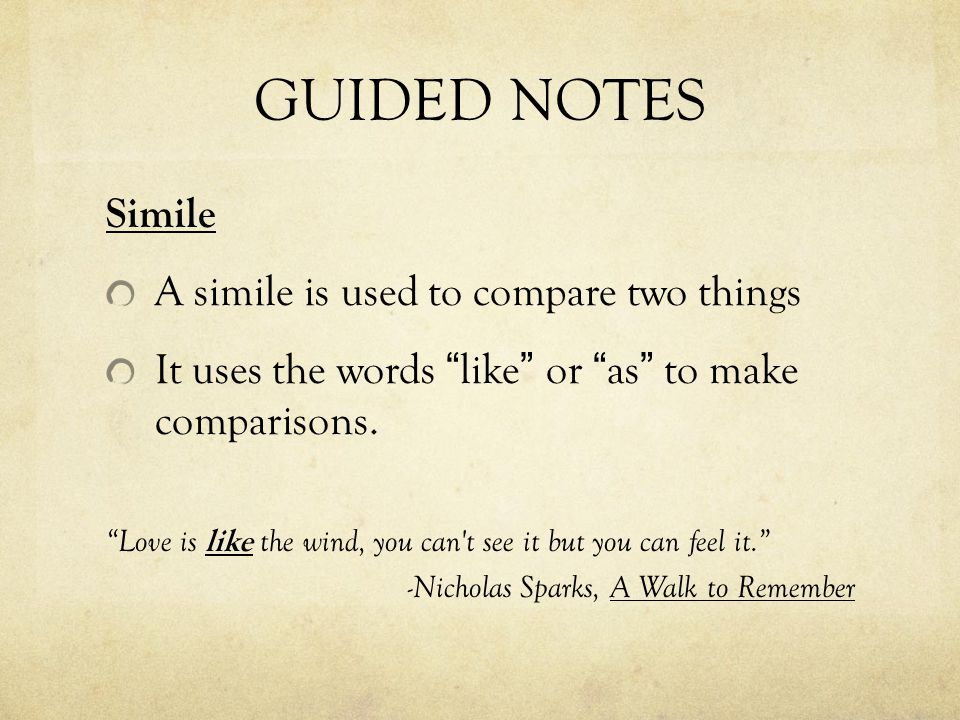 GUIDED NOTES Simile A simile is used to compare two things