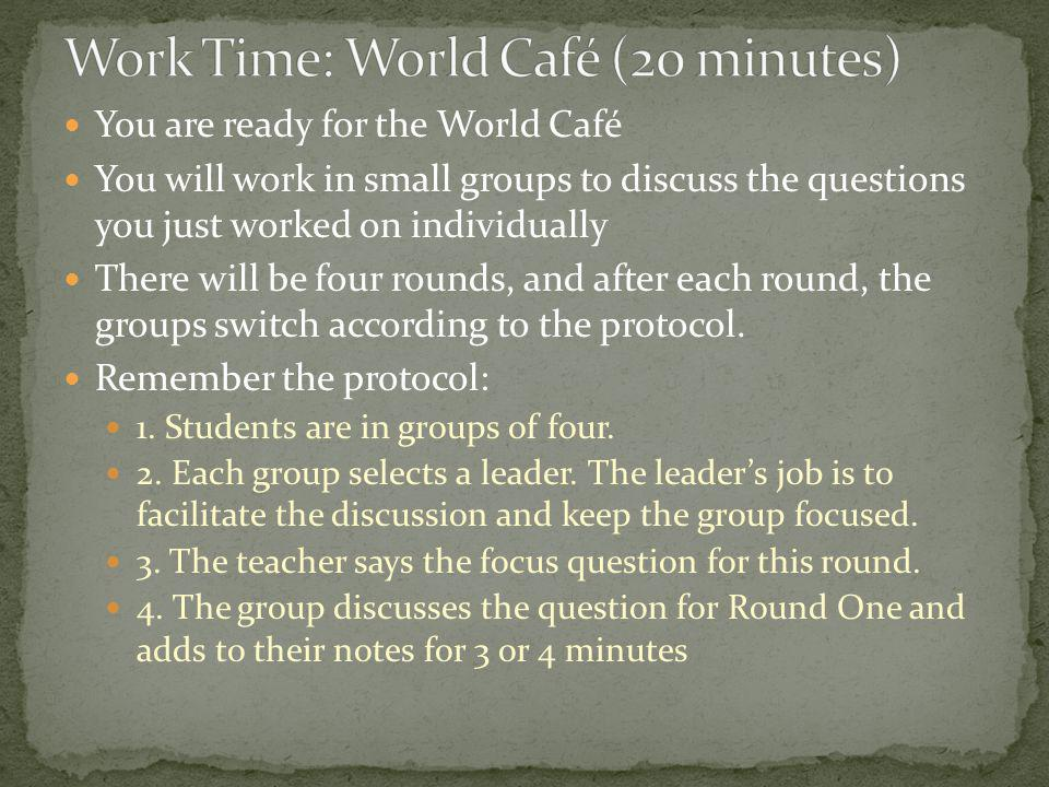 Work Time: World Café (20 minutes)