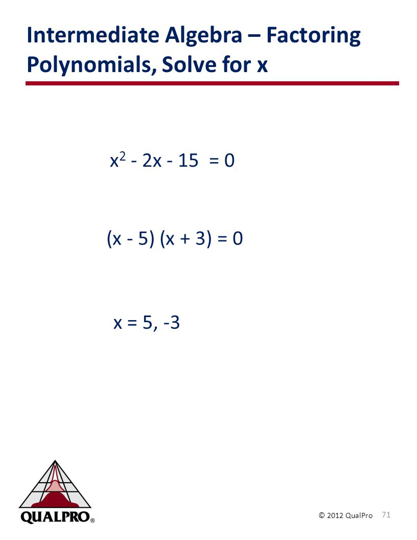 Intermediate Algebra – Factoring Polynomials, Solve for x