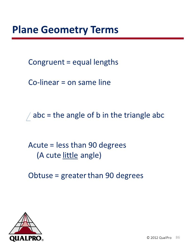 Plane Geometry Terms Congruent = equal lengths