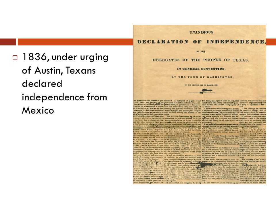 1836, under urging of Austin, Texans declared independence from Mexico