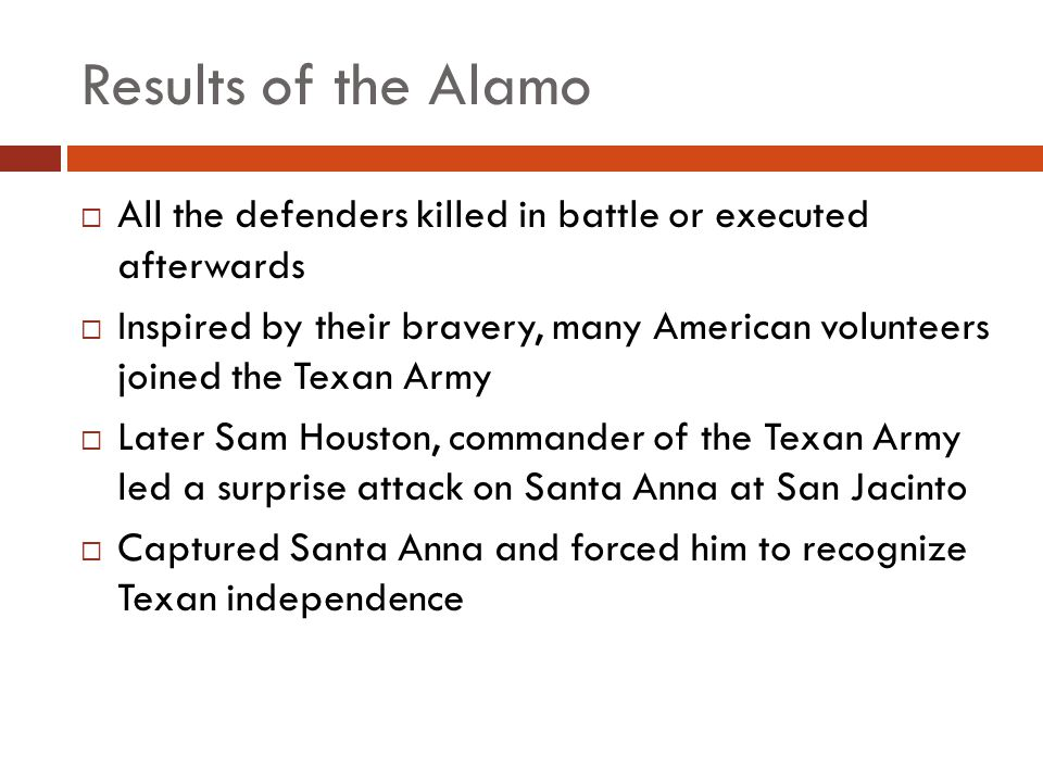 Results of the Alamo All the defenders killed in battle or executed afterwards.