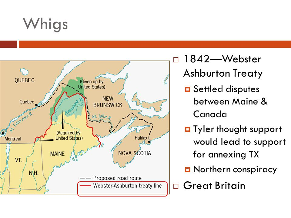 Whigs 1842—Webster Ashburton Treaty Great Britain