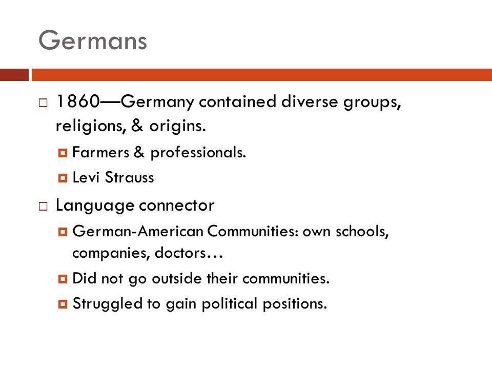 Germans 1860—Germany contained diverse groups, religions, & origins.