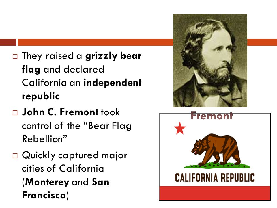They raised a grizzly bear flag and declared California an independent republic