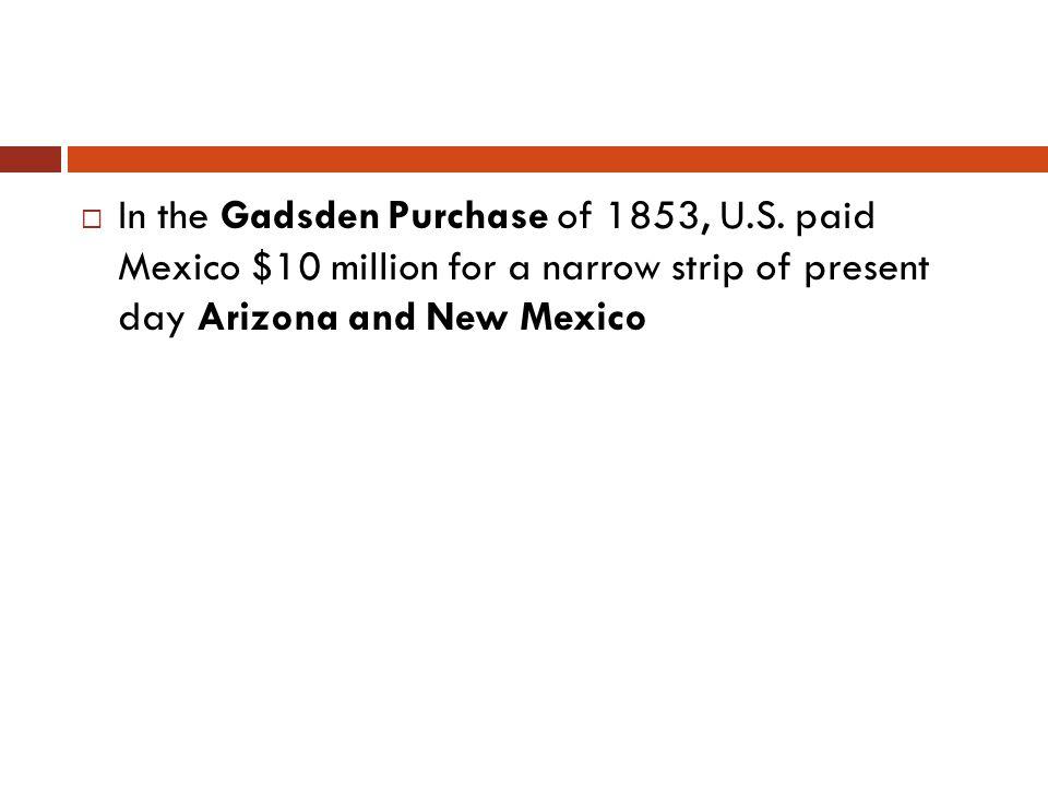 In the Gadsden Purchase of 1853, U. S