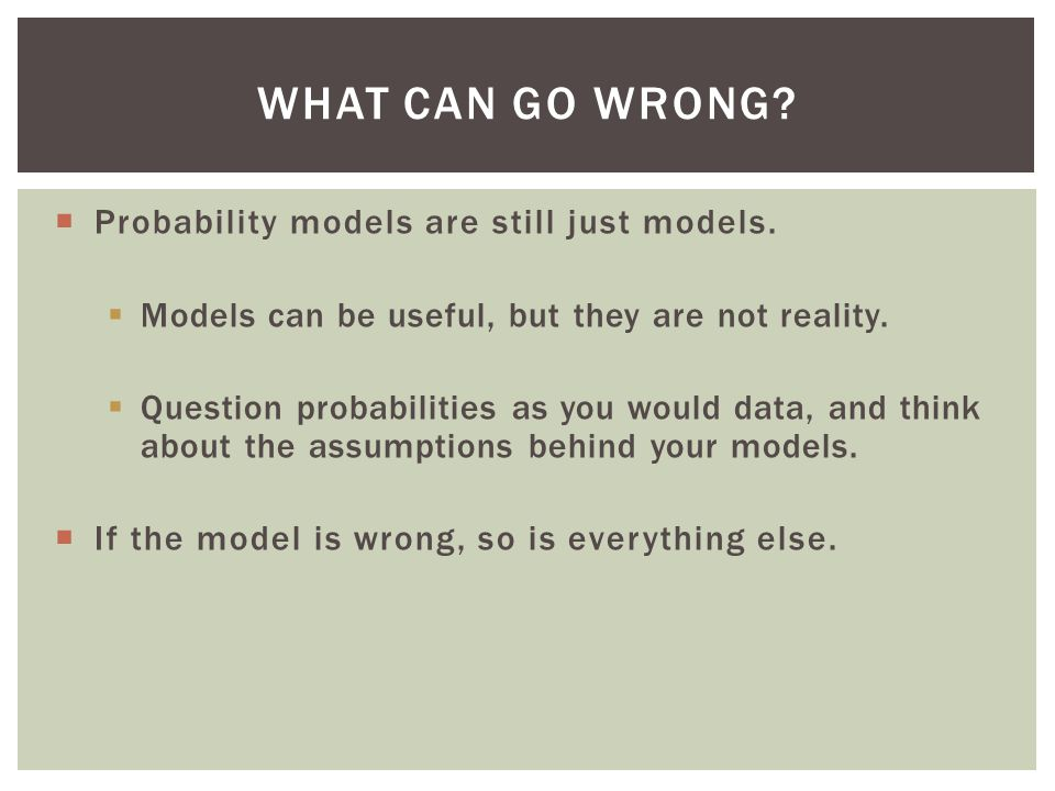 What Can Go Wrong Probability models are still just models.