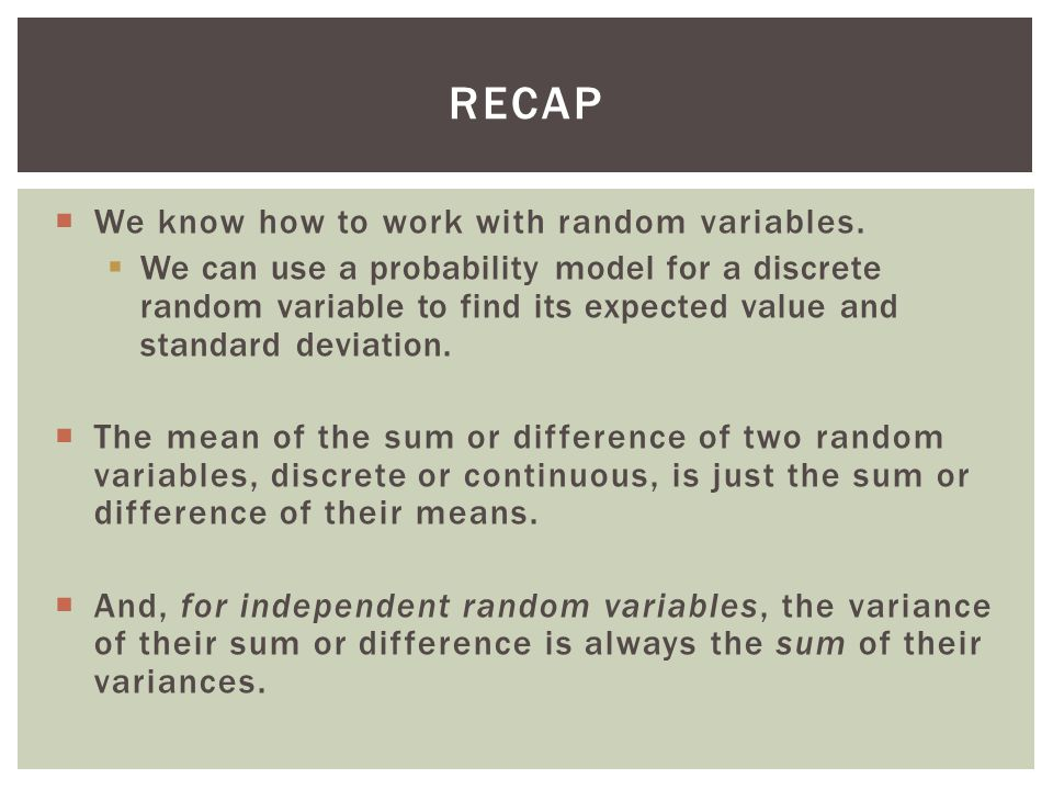recap We know how to work with random variables.