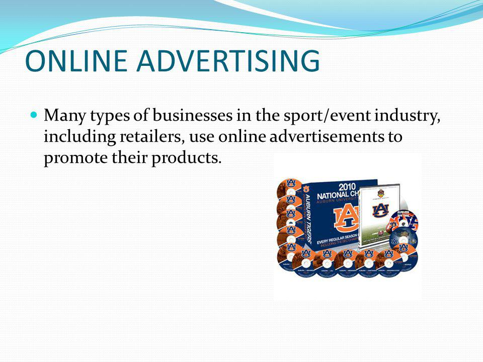 ONLINE ADVERTISING Many types of businesses in the sport/event industry, including retailers, use online advertisements to promote their products.