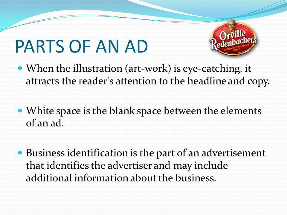 PARTS OF AN AD When the illustration (art-work) is eye-catching, it attracts the reader s attention to the headline and copy.