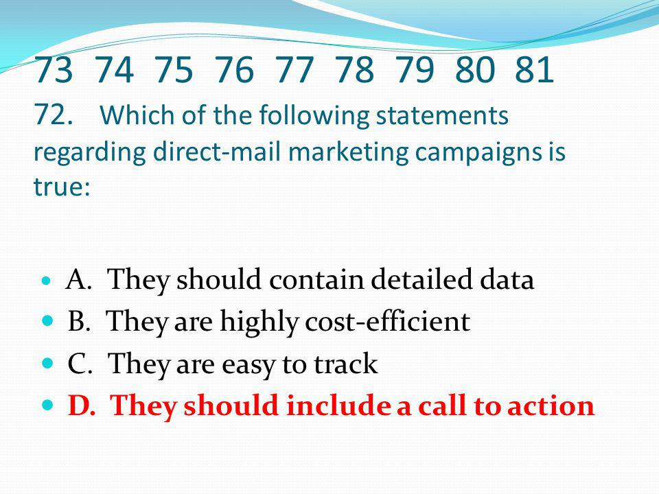 73 74 75 76 77 78 79 80 81 72. Which of the following statements regarding direct-mail marketing campaigns is true: