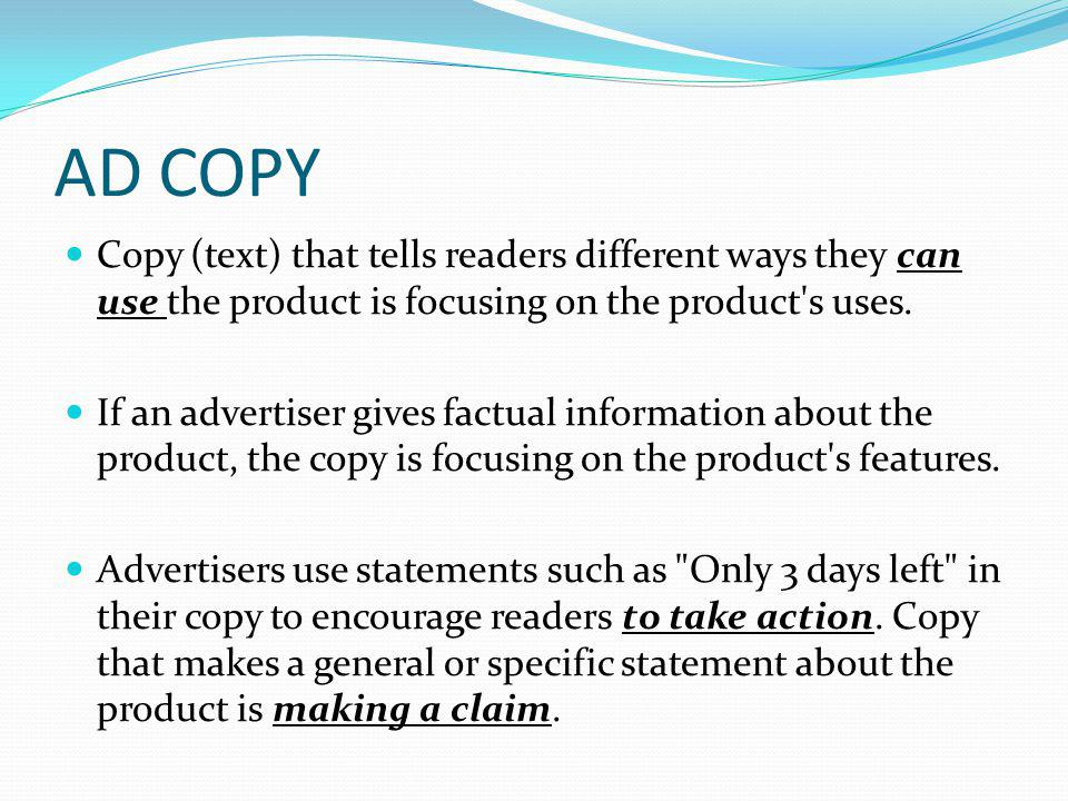 AD COPY Copy (text) that tells readers different ways they can use the product is focusing on the product s uses.