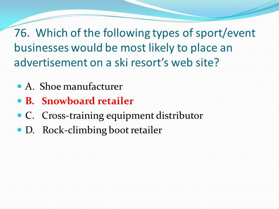 76. Which of the following types of sport/event businesses would be most likely to place an advertisement on a ski resort's web site
