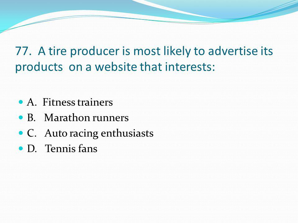 77. A tire producer is most likely to advertise its products on a website that interests: