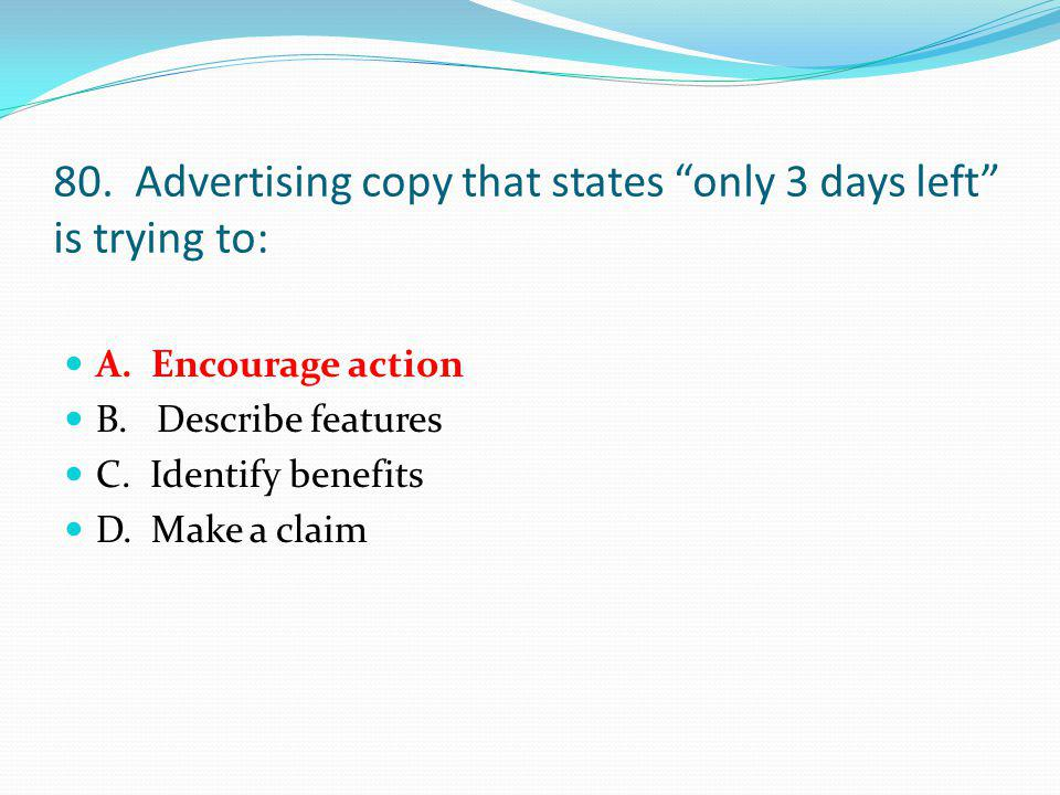 80. Advertising copy that states only 3 days left is trying to: