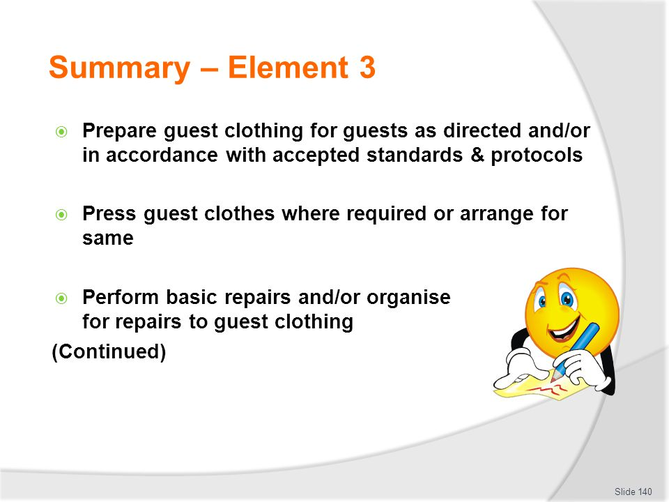 Summary – Element 3 Prepare guest clothing for guests as directed and/or in accordance with accepted standards & protocols.