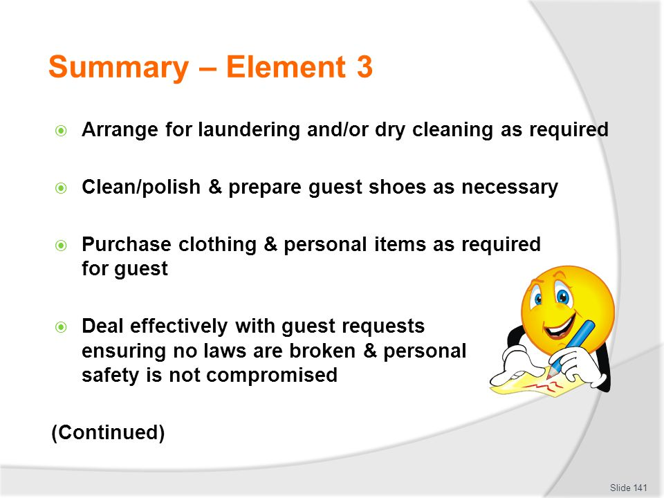Summary – Element 3 Arrange for laundering and/or dry cleaning as required. Clean/polish & prepare guest shoes as necessary.