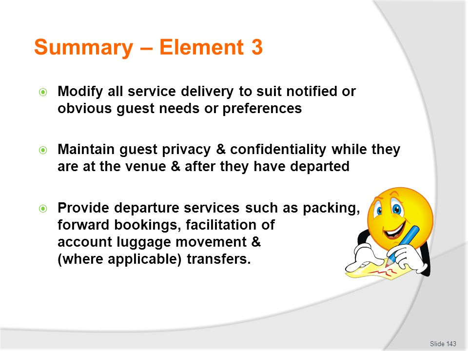 Summary – Element 3 Modify all service delivery to suit notified or obvious guest needs or preferences.