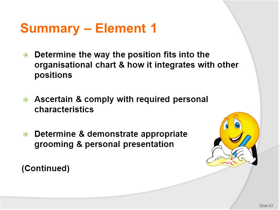 Summary – Element 1 Determine the way the position fits into the organisational chart & how it integrates with other positions.