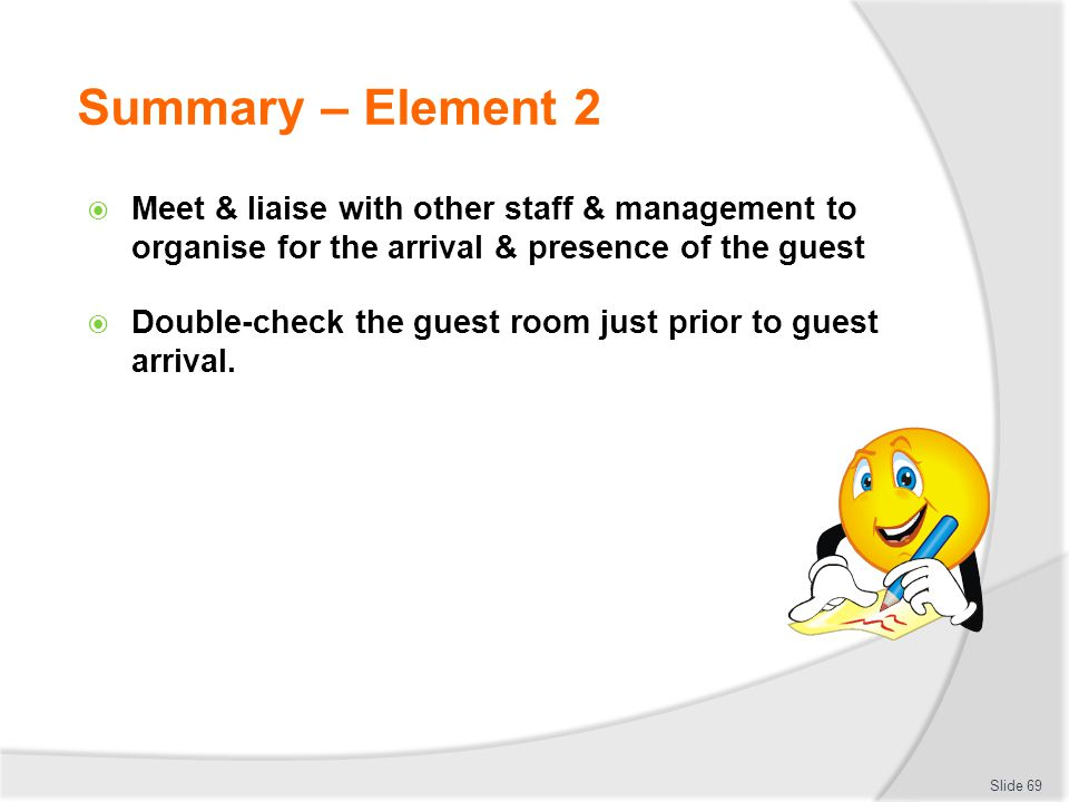 Summary – Element 2 Meet & liaise with other staff & management to organise for the arrival & presence of the guest.
