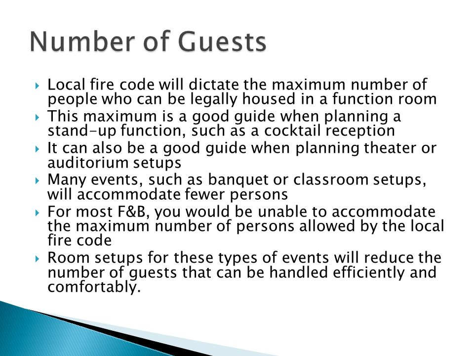 Number of Guests Local fire code will dictate the maximum number of people who can be legally housed in a function room.