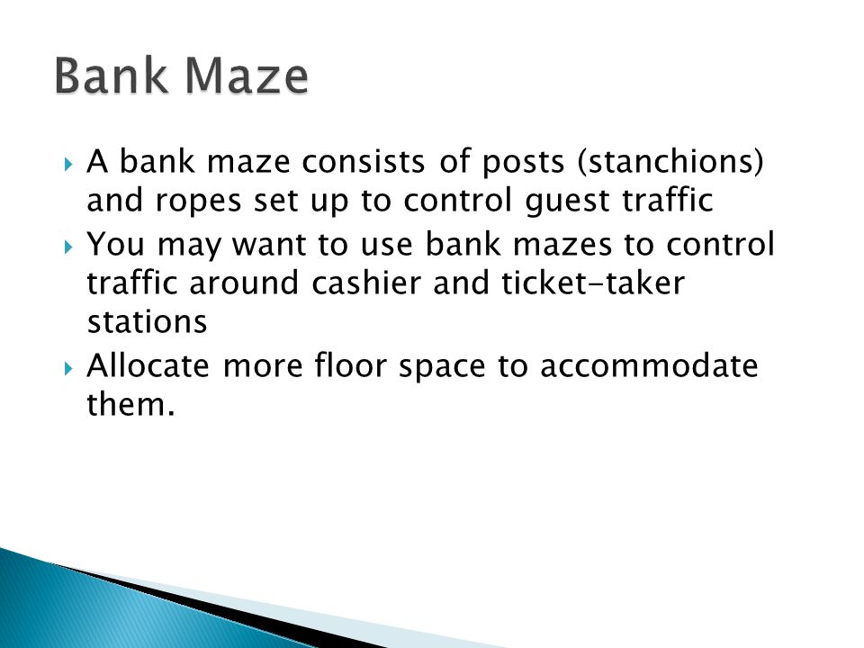 Bank Maze A bank maze consists of posts (stanchions) and ropes set up to control guest traffic.