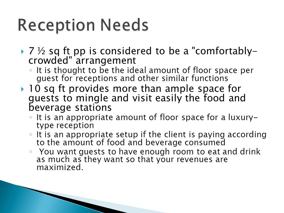Reception Needs 7 ½ sq ft pp is considered to be a comfortably- crowded arrangement.
