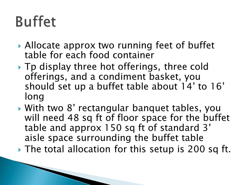 Buffet Allocate approx two running feet of buffet table for each food container.