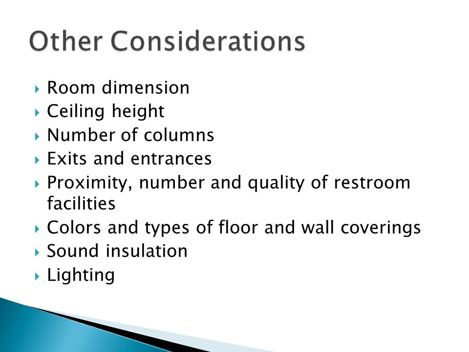 Other Considerations Room dimension Ceiling height Number of columns