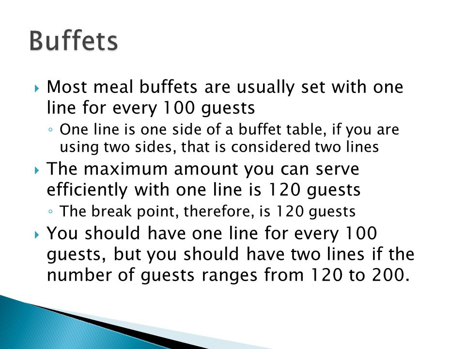 Buffets Most meal buffets are usually set with one line for every 100 guests.