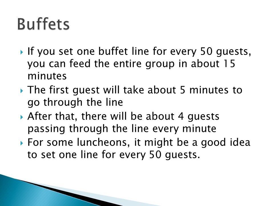 Buffets If you set one buffet line for every 50 guests, you can feed the entire group in about 15 minutes.