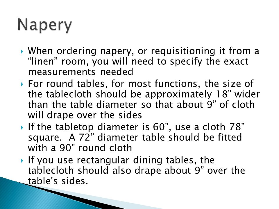 Napery When ordering napery, or requisitioning it from a linen room, you will need to specify the exact measurements needed.