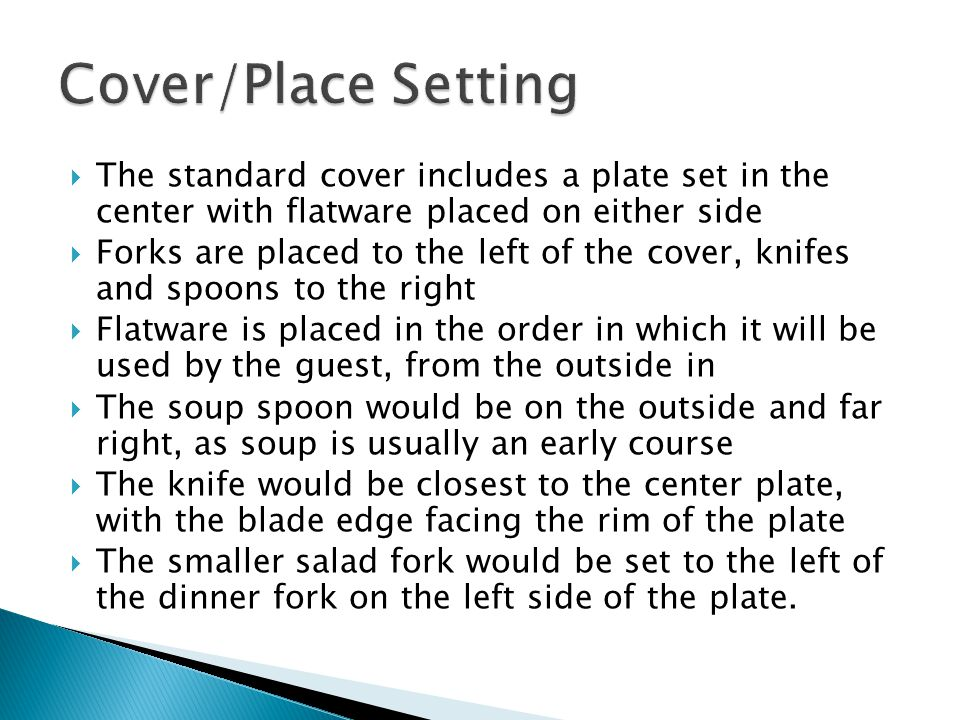 Cover/Place Setting The standard cover includes a plate set in the center with flatware placed on either side.