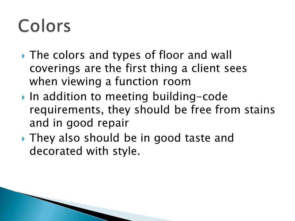 Colors The colors and types of floor and wall coverings are the first thing a client sees when viewing a function room.